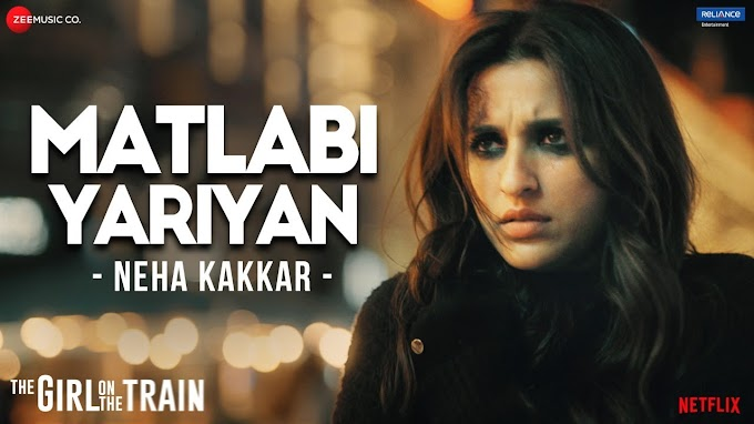 मतलबी यारियाँ Matlabi Yariyan Hindi Lyrics – The Girl On The Train - Neha Kakkar Lyrics