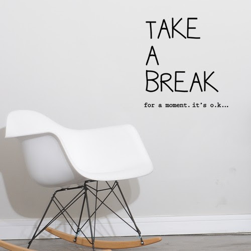 Quotes About Taking Break 55 Quotes