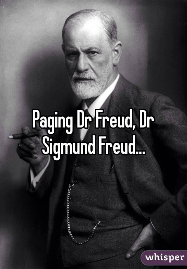 Paging Dr Freud, Dr Sigmund Freud...