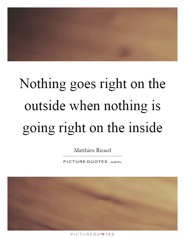 Nothing Goes Right On The Outside When Nothing Is Going Right On