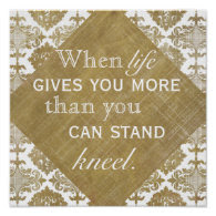 When life gives you more than you can stand Quote Print