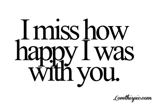 I Miss How Happy I Was With You Pictures Photos And Images For