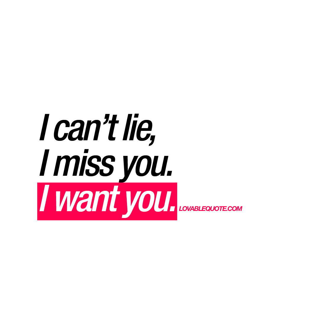 I Cant Lie I Miss You I Want You Romantic Quote