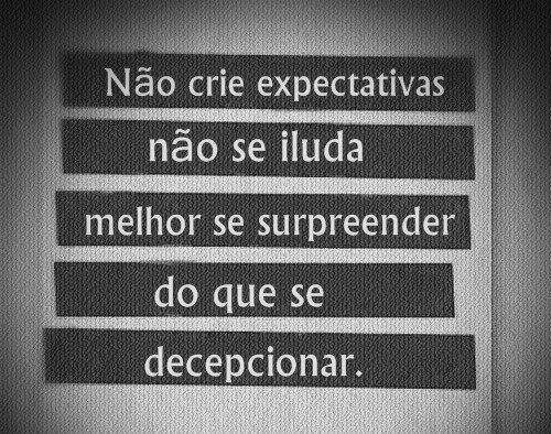Não Crie Expectativas Não Se Iluda Melhor Se Surpreender Do Que Se