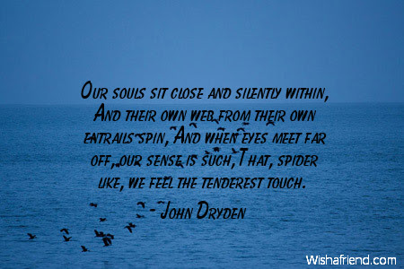 John Dryden Quote Our Souls Sit Close And Silently Within And