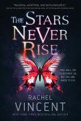 Title: The Stars Never Rise, Author: Rachel Vincent