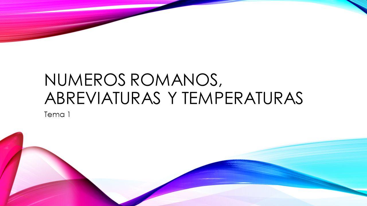 Numeros Romanos Abreviaturas Y Temperaturas Ppt Video Online