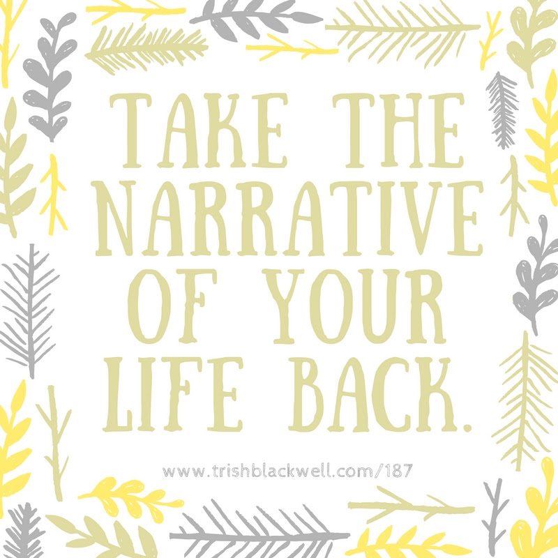 Take Control Of The Narrative Of Your Life Trish Blackwell