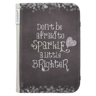 Don't Be Afraid to Sparkle Quote Kindle 3 Covers