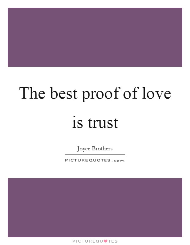 The Best Proof Of Love Is Trust Picture Quotes