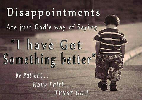 Disappointments Are Just Gods Way Of Saving I Have Got Something