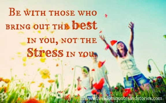 Be With Those Who Bring Out The Best In You Wisdom Quotes Stories