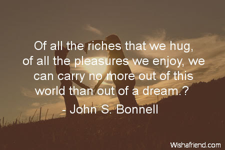 John S Bonnell Quote Of All The Riches That We Hug Of All The