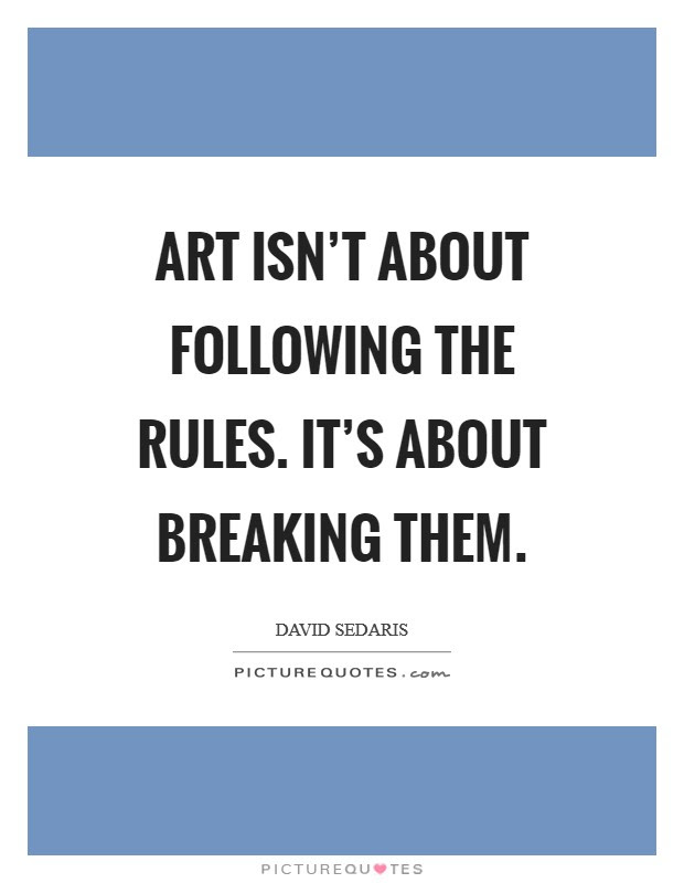 Art Isnt About Following The Rules Its About Breaking Them