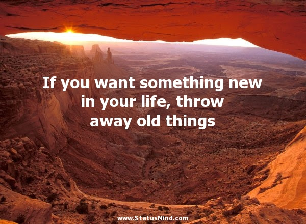 If You Want Something New In Your Life Throw Away Statusmindcom