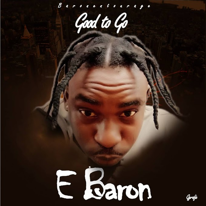 MUSIC: E Baron – Good To Go