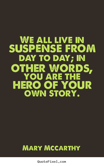 Quotes About Life We All Live In Suspense From Day To Day In