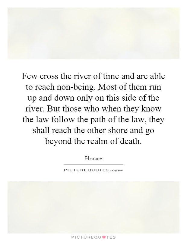 Few Cross The River Of Time And Are Able To Reach Non Being