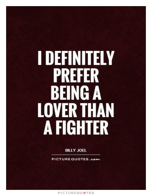 I Definitely Prefer Being A Lover Than A Fighter Picture Quotes