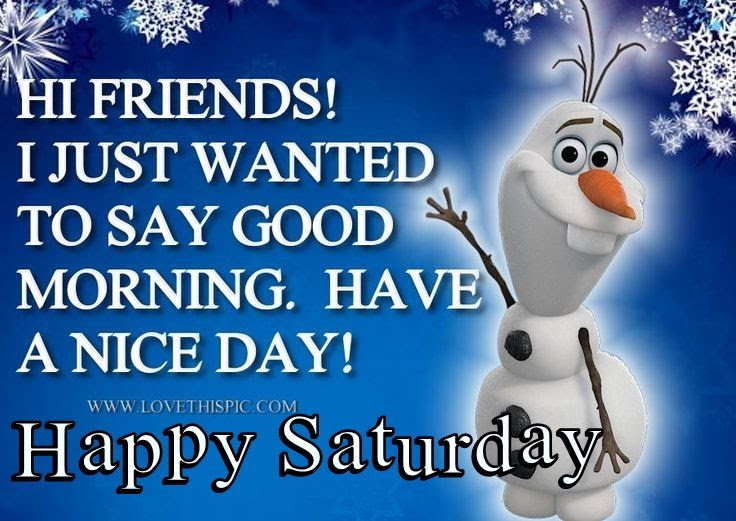 Olaf Hi Friends Good Morning Saturday Quote Pictures Photos And