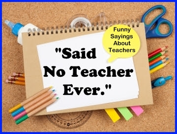 Said No Teacher Ever: Funny quotes and graphics about ...