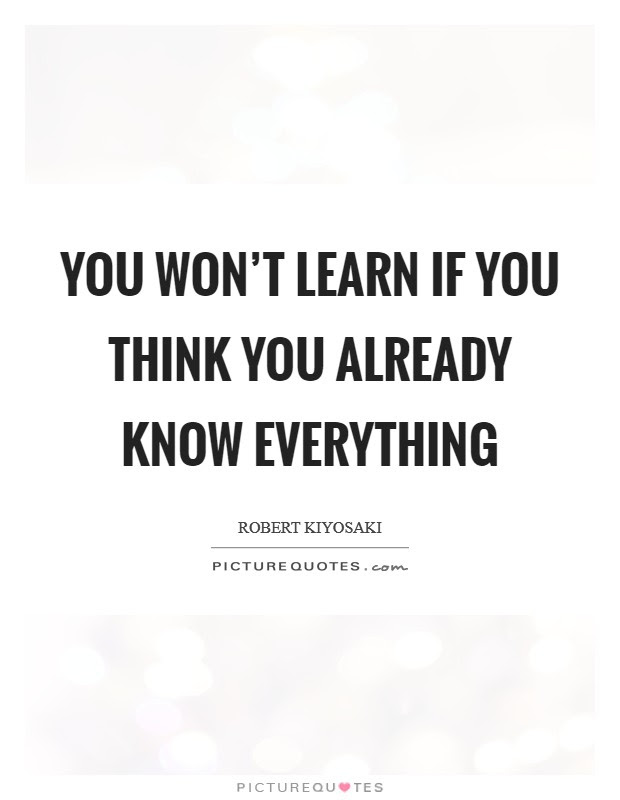 You Wont Learn If You Think You Already Know Everything Picture
