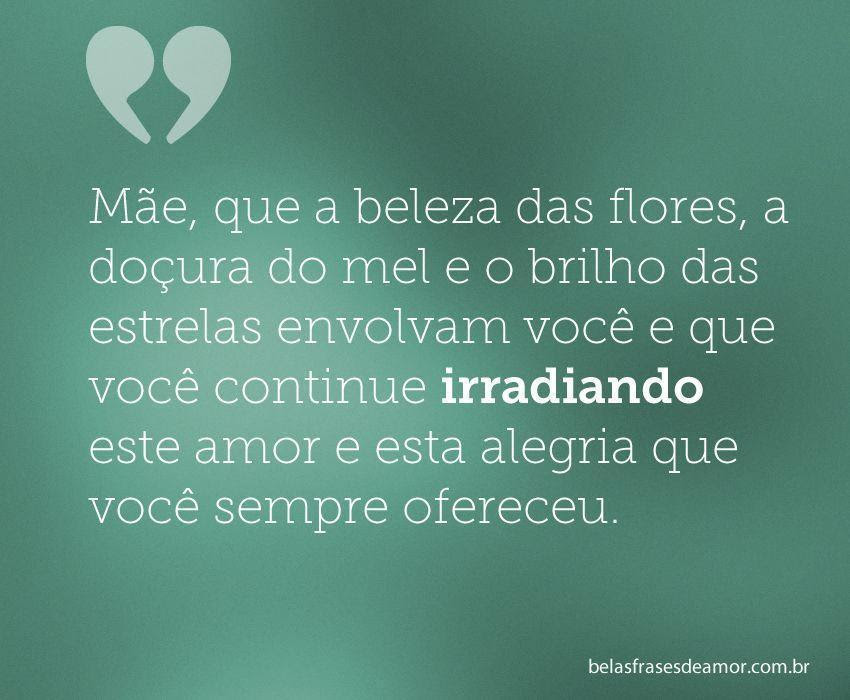 "Frases De Amor Para Mãe: Frases De Amor: Frases De Amor ""Mãe, Que A Beleza Das"