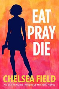Eat, Pray, Die by Chelsea Field