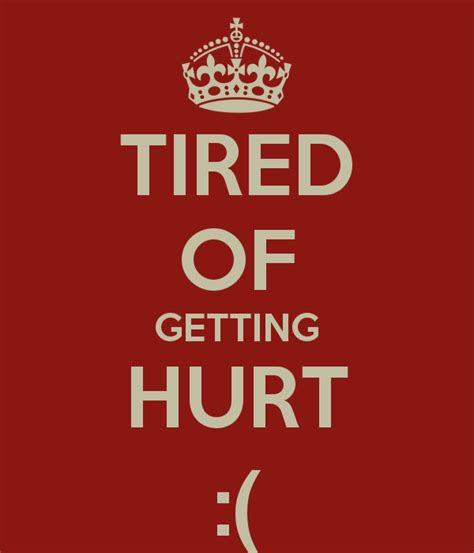 Tired Of Getting Hurt Quotes