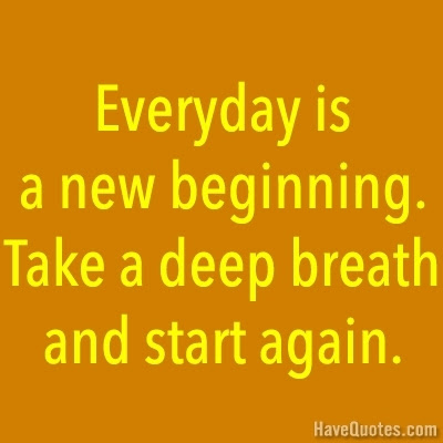 Everyday Is A New Beginning Take A Deep Breath And Start Again Quote
