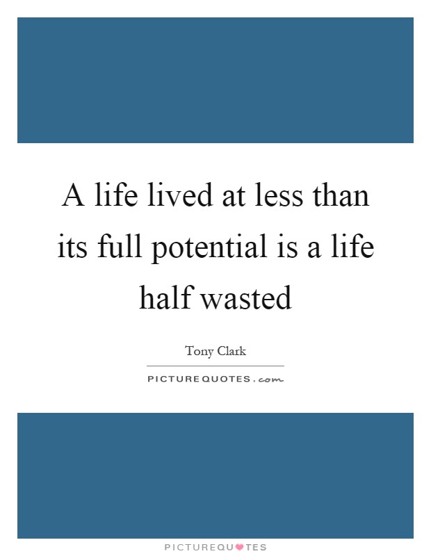 A Life Lived At Less Than Its Full Potential Is A Life Half