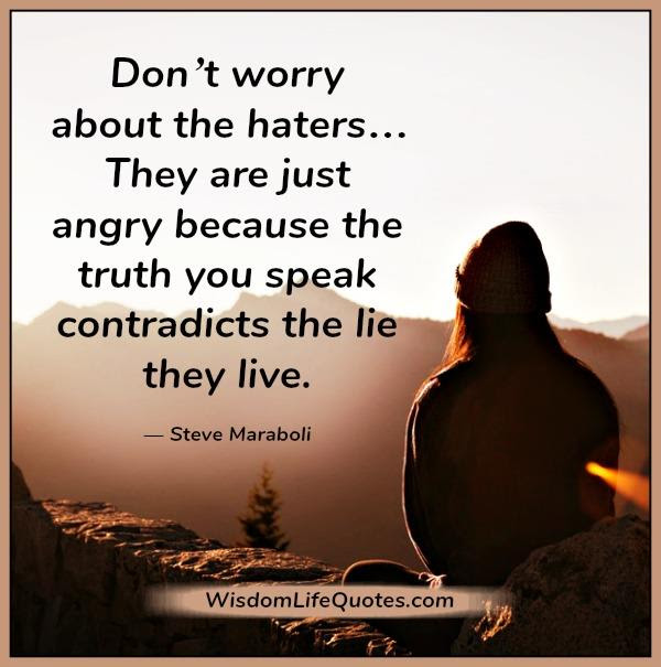 Dont Worry About The Haters Wisdom Life Quotes