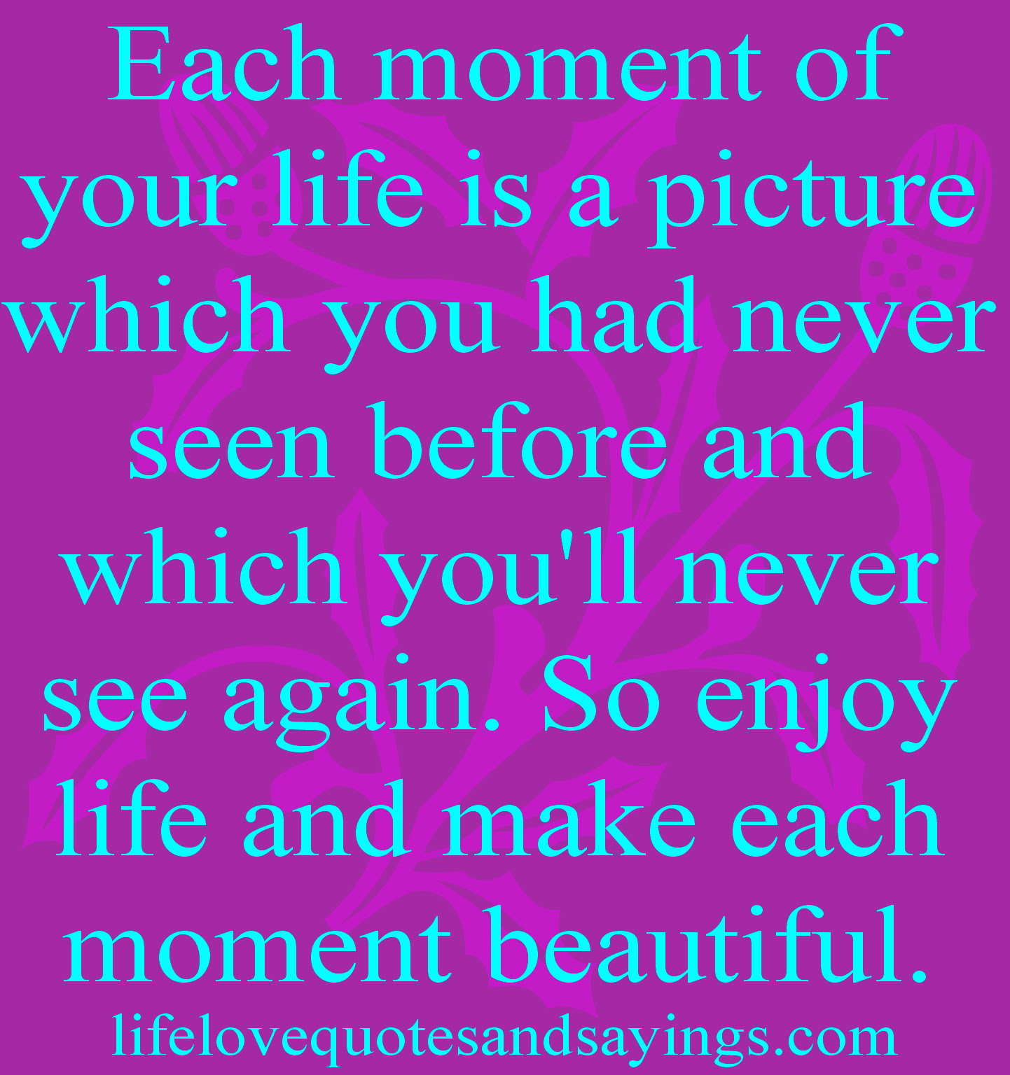 Quotes About Enjoying Moment 43 Quotes
