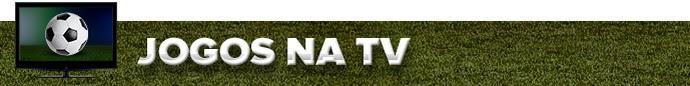 header Jogos na TV (Foto: infoesporte)