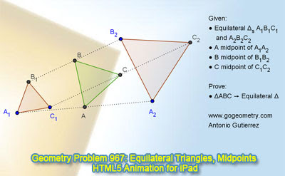 Online Dynamic Geometry Problem 967: Three Equilateral Triangles, Midpoints. GeoGebra, HTML5 Animation for iPad and more tablets