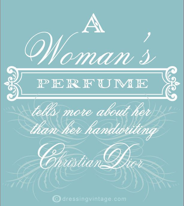 a woman's perfume tells more about her than her handwriting - christian dior