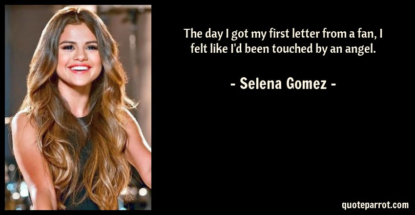 The Day I Got My First Letter From A Fan I Felt Like I By Selena