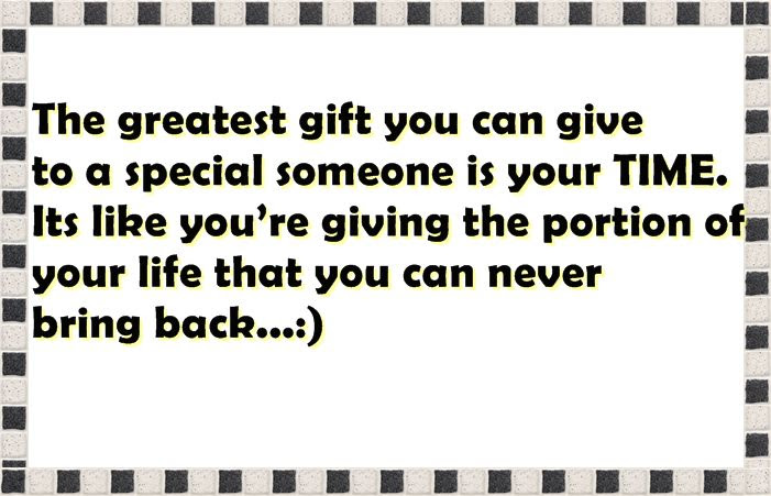 The Best Gift You Could Ever Give Someone Is Your Time Because You