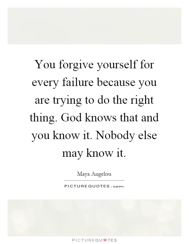 You Forgive Yourself For Every Failure Because You Are Trying To