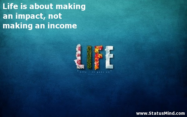 Life Is About Making An Impact Not Making An Statusmindcom