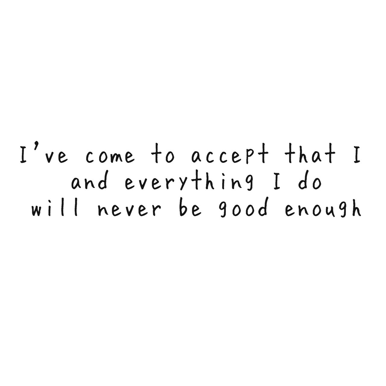 Never Be Good Enough Quotes