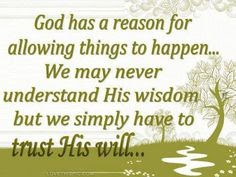 God Has A Reason For Allowing Things To Happen We May Never