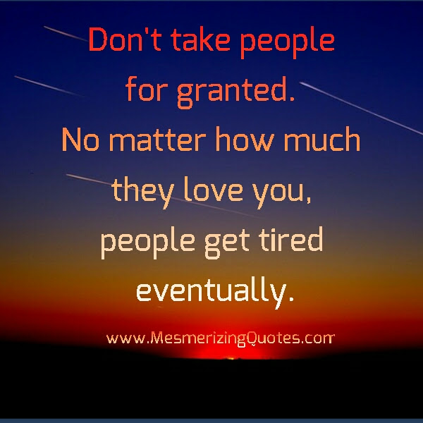 Dont Take People For Granted Mesmerizing Quotes