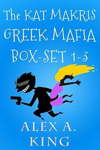 The Kat Makris Greek Mafia Box Set by Alex A. King