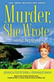 Aloha Betrayed by Jessica Fletcher and Donald Bain