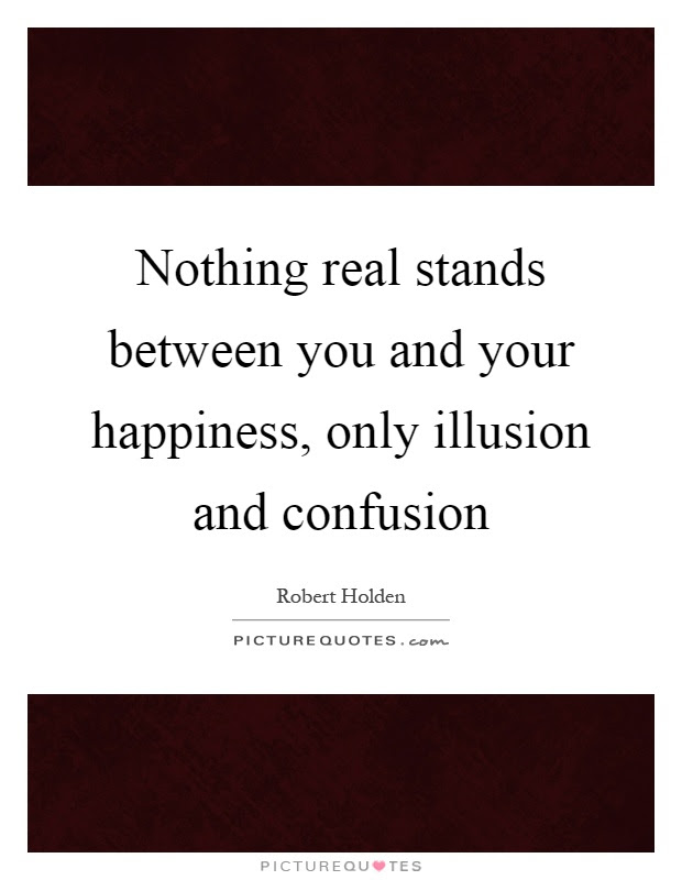 Nothing Real Stands Between You And Your Happiness Only