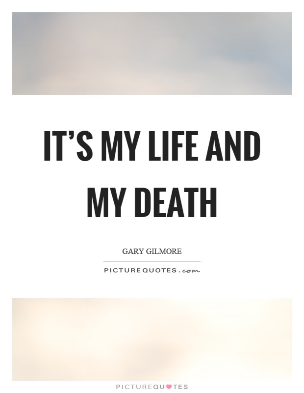 Its My Life And My Death Picture Quotes