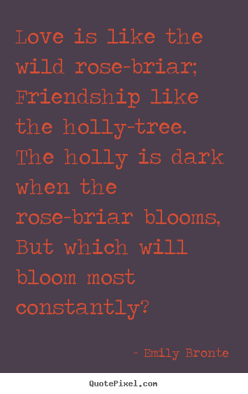Quotes About Love Love Is Like The Wild Rose Briar Friendship