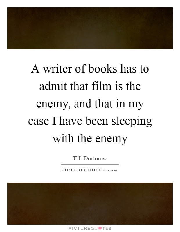 A Writer Of Books Has To Admit That Film Is The Enemy And That
