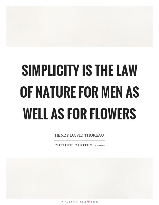 Simplicity Is The Law Of Nature For Men As Well As For Flowers